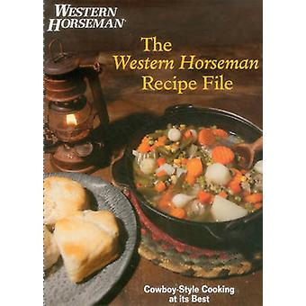 Western Horseman Recipe File - Cowboy-Style Cooking at its Best by The