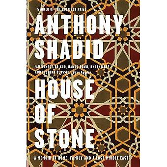 House of Stone - A Memoir of Home - Family and a Lost Middle East by A