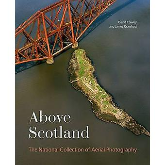 Above Scotland - The National Collection of Aerial Photography by Jame