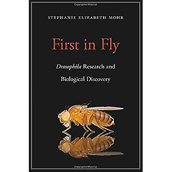 First in Fly - Drosophilaresearch and Biological Discovery by Stephani