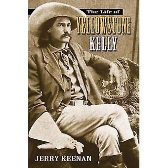 The Life of Yellowstone Kelly by Jerry Keenan - 9780826340368 Book
