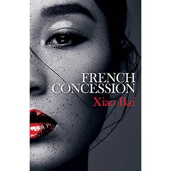 French Concession by Xiao Bai - Chenxin Jiang - 9781786070005 Book
