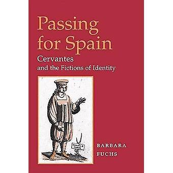 Passerar för Spanien - Cervantes och identitet av Barbara fiktioner