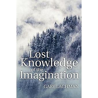 Lost Knowledge of the Imagination by Gary Lachman - 9781782504450 Book