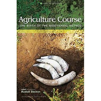 Agriculture Course - The Birth of the Biodynamic Method by Rudolf Stei