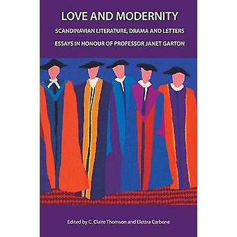 Love and Modernity - Scandinavian Literature - Drama and Letters by C.