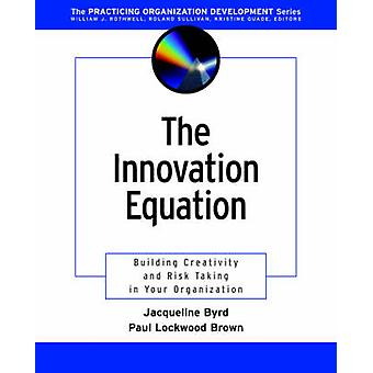 The Innovation Equation - Building Creativity and Risk Taking in Your