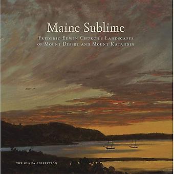 Maine Sublime: Frederic Edwin Church Landschaften von Mount Desert und Mount Katahdin (Olana Sammlung)