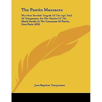 O Massacre de Pantin: A mais terrível tragédia da idade! Julgamento de Traupmann, pelo assassinato da família Kinck...