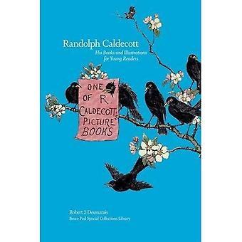 Randolph Caldecott : His Books and Illustrations for Young Readers