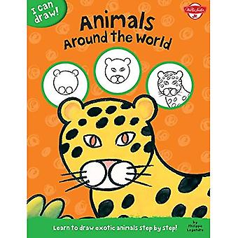 I Can Draw Animals Around the World: Learn to draw exotic animals step by step!
