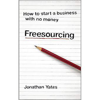 Freesourcing - comment démarrer une entreprise sans argent