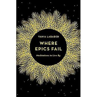 Where Epics Fail: Meditations to Live By