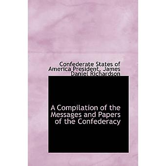 A Compilation of the Messages and Papers of the Confederacy by President & Confederate States of