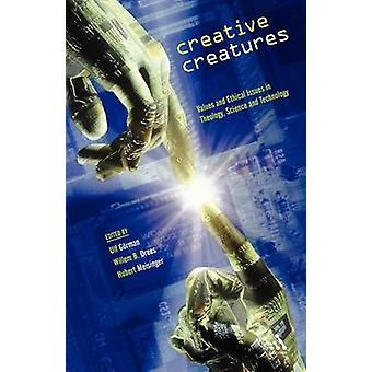 Creative Creatures Values and Ethical Issues in Theology Science and Technology by Gorman & Ulf