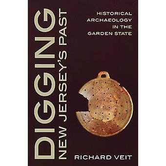 Digging New Jerseys Past Historical Archaeology in the Garden State by Veit & Richard F.