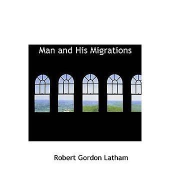 Man and His Migrations by Latham & Robert Gordon