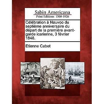 Clbration Nauvoo du Septime Anniversaire du Dpart De La premire Avantgarde Icarienne 3 Fvrier 1848. von Cabet & Etienne