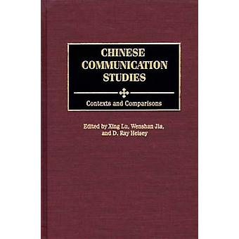 Chinese Communication Studies Contexts and Comparisons by Lu & Xing