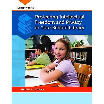 Protecting Intellectual Freedom and Privacy in Your School Library by Adams & Helen R.
