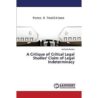 A Critique of Critical Legal Studies Claim of Legal Indeterminacy by Benitez Ian Carlo