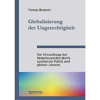 Globalisierung der Ungerechtigkeit by Brunner & Verena