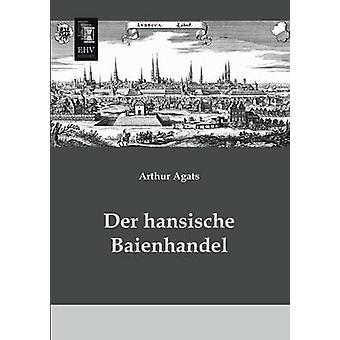 Der Hansische Baienhandel by Agats & Arthur