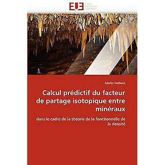 Calcul Predictif Du Facteur de Partage Isotopique Entre Mineraux by Mheut & Merlin