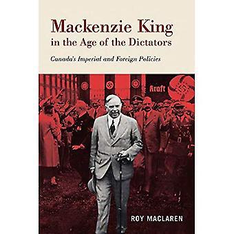 Mackenzie King in the Age of the Dictators: Kanadas Kaiser-und Außenpolitik