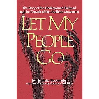 Let My People Go - The Story of the Underground Railroad and the Growt