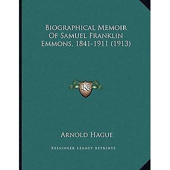 Biographical Memoir of Samuel Franklin Emmons - 1841-1911 (1913) by A