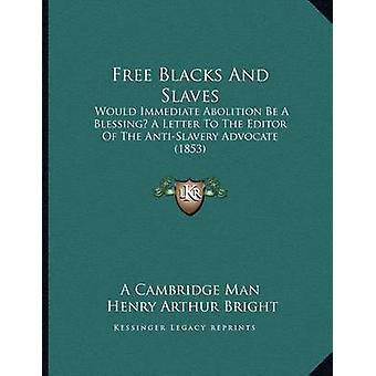 Free Blacks and Slaves - Would Immediate Abolition Be a Blessing? a Le
