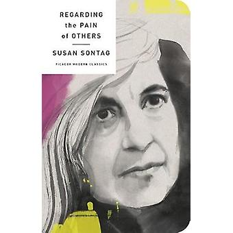 Regarding the Pain of Others by Susan Sontag - 9781250160683 Book