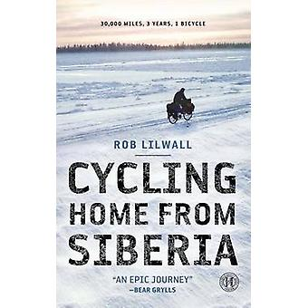 Cycling Home from Siberia - 30 -000 Miles - 3 Years - 1 Bicycle by Rob