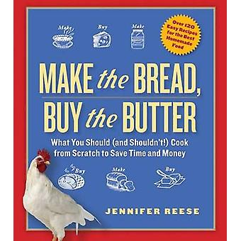 Make the Bread - Buy the Butter - What You Should and Shouldn't Cook f