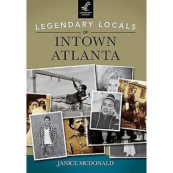Legendary Locals of Intown Atlanta by Janice McDonald - 9781467101325