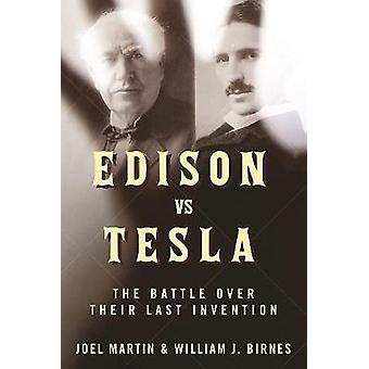 Edison vs. Tesla - The Battle over Their Last Invention by Joel Martin