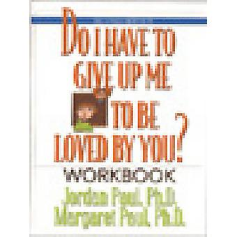 Do I Have to Give Up ME to be Loved by You? - Workbook (2nd Revised ed