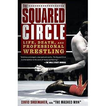 The Squared Circle - Life - Death and Professional Wrestling by David