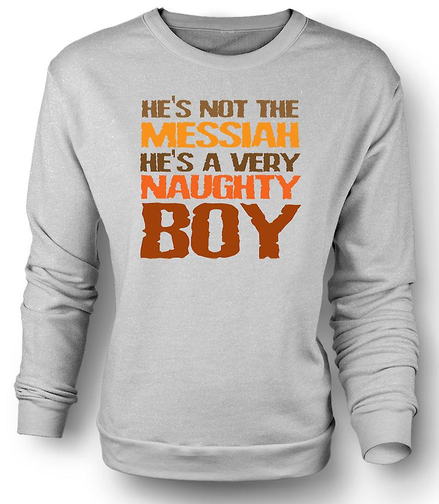 Mens Sweatshirt He`s not the messiah, he`s a very naughty boy - Quote