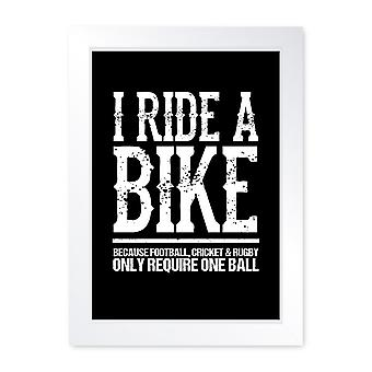 I Ride A Bike, Funny Quality Framed Motorcycle Print - Home Decor Kitchen Bathroom Man Cave Wall Art