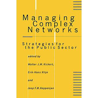 Managing Complex Networks Strategies for the Public Sector by Kickert & Walter J. M.