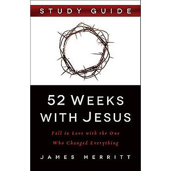 52 Weeks with Jesus Study Guide - Fall in Love with the One Who Change