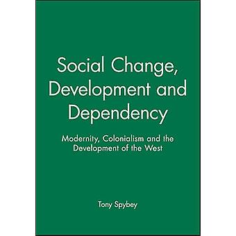 Social Change - Development and Dependency - Modernity - Colonialism a
