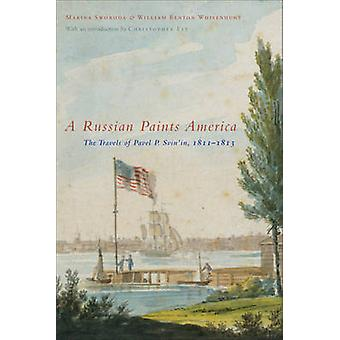 A Russian Paints America - The Travels of Pavel P. Svin'in - 1811-1813