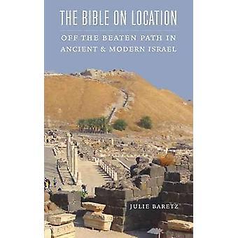 Bible sur emplacement - hors des sentiers battus dans l'Israël antique et moderne b