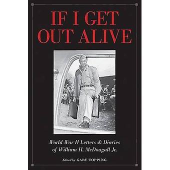 If I Out Alive - de Tweede Wereldoorlog brieven en dagboeken van William H Get