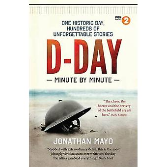 D-Day - Minute by Minute by Jonathan Mayo - 9781780722429 Book