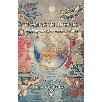 Trading Territories - Mapping the Early Modern World by Trading Territ