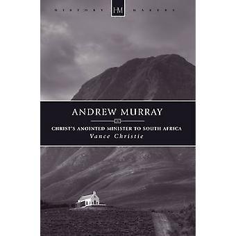 Andrew Murray - Christus ernannten Minister nach Südafrika von Vance Ch